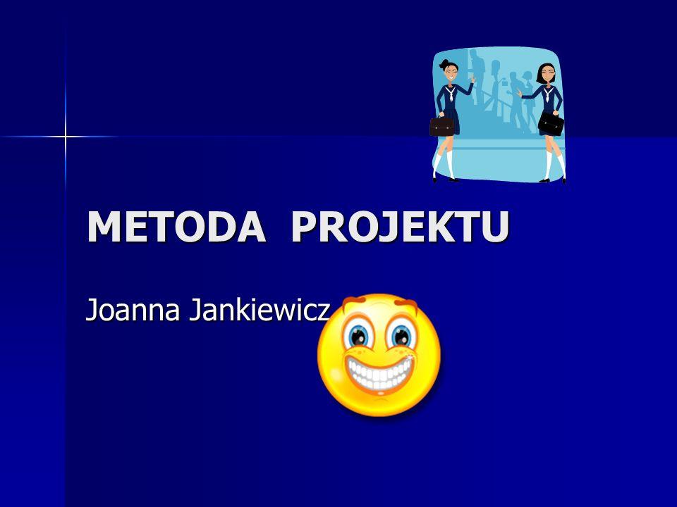 METODA PROJEKTU Joanna Jankiewicz