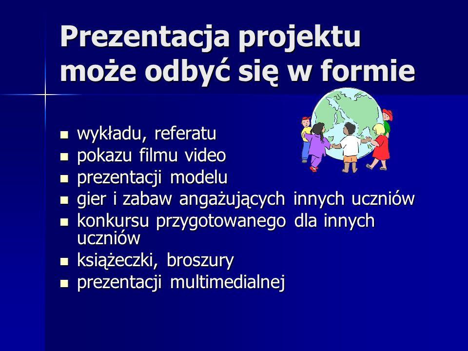 Prezentacja projektu może odbyć się w formie wykładu, referatu wykładu, referatu pokazu filmu video pokazu filmu video prezentacji modelu prezentacji