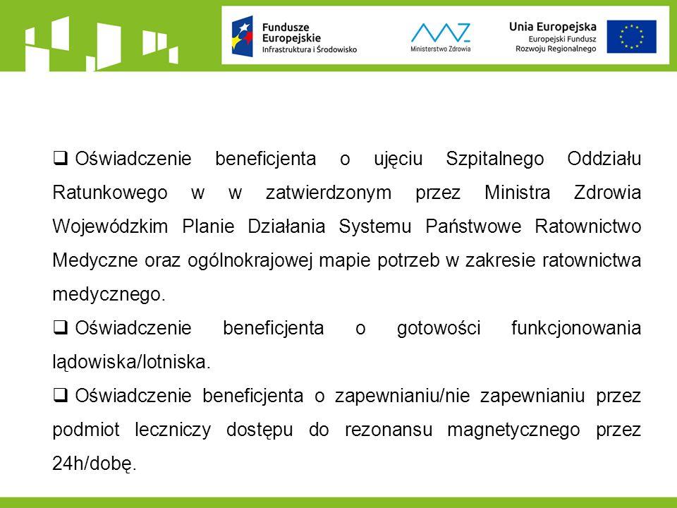  Oświadczenie beneficjenta o ujęciu Szpitalnego Oddziału Ratunkowego w w zatwierdzonym przez Ministra Zdrowia Wojewódzkim Planie Działania Systemu Państwowe Ratownictwo Medyczne oraz ogólnokrajowej mapie potrzeb w zakresie ratownictwa medycznego.