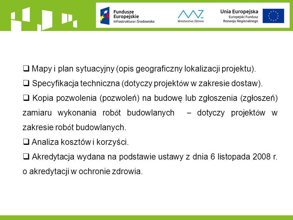  Mapy i plan sytuacyjny (opis geograficzny lokalizacji projektu).  Specyfikacja techniczna (dotyczy projekt ó w w zakresie dostaw).  Kopia pozwolen