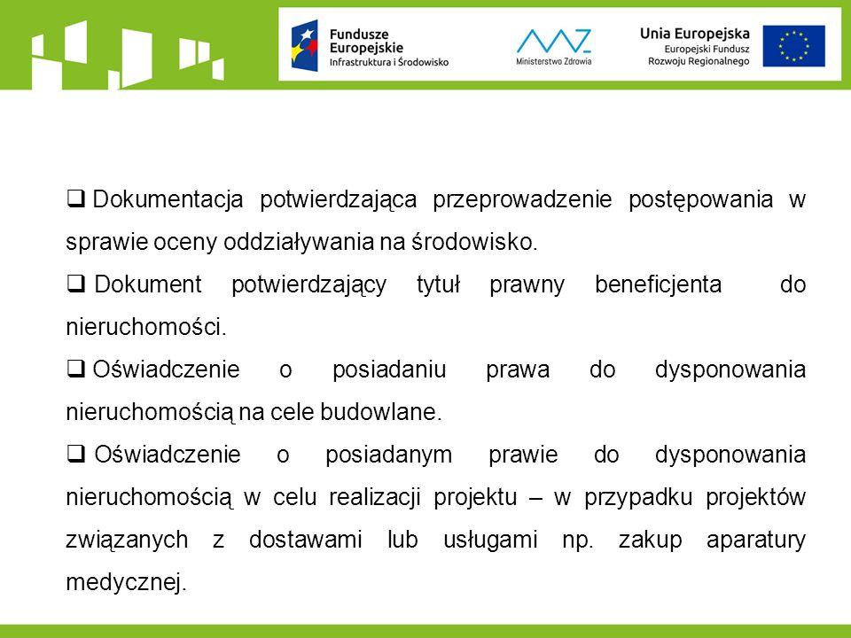  Dokumentacja potwierdzająca przeprowadzenie postępowania w sprawie oceny oddziaływania na środowisko.  Dokument potwierdzający tytuł prawny benefic