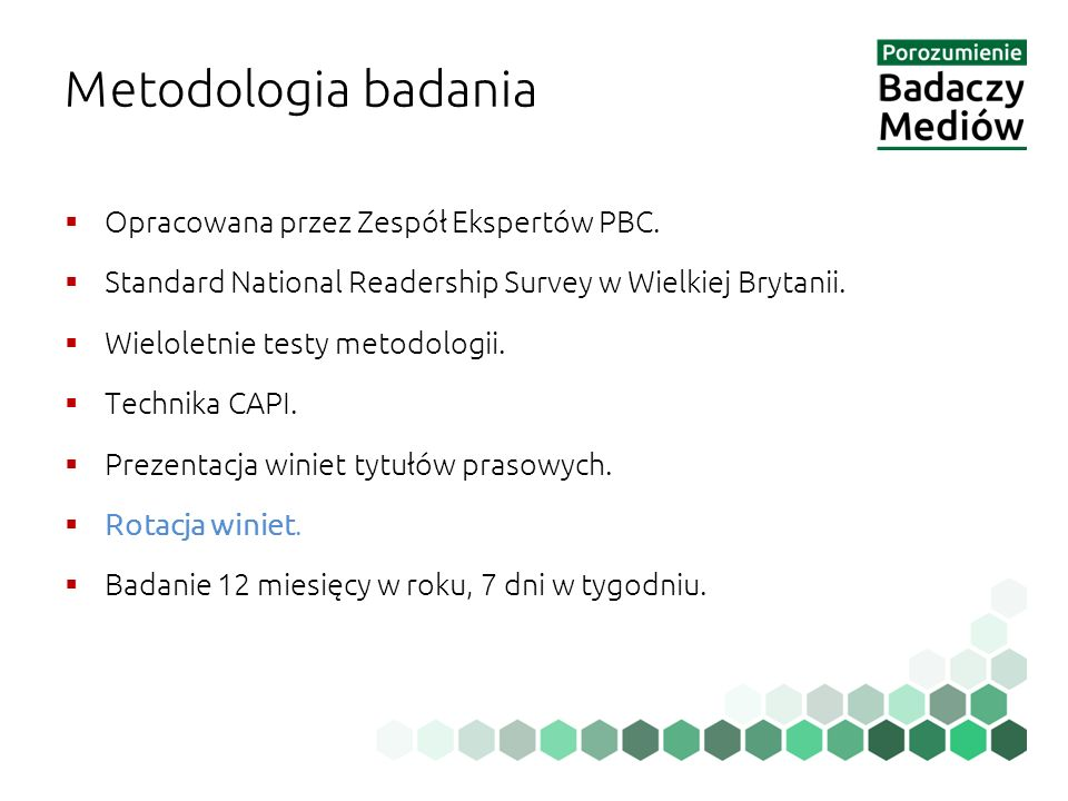 Metodologia badania  Opracowana przez Zespół Ekspertów PBC.  Standard National Readership Survey w Wielkiej Brytanii.  Wieloletnie testy metodologi
