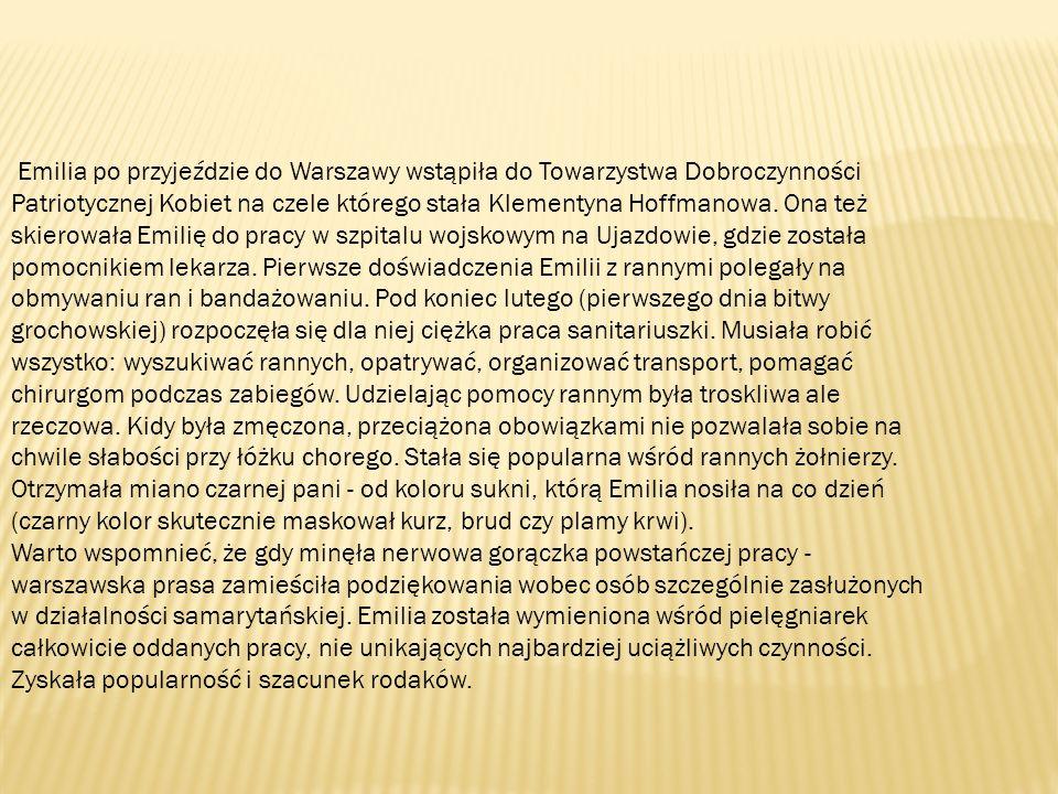 Emilia po przyjeździe do Warszawy wstąpiła do Towarzystwa Dobroczynności Patriotycznej Kobiet na czele którego stała Klementyna Hoffmanowa.