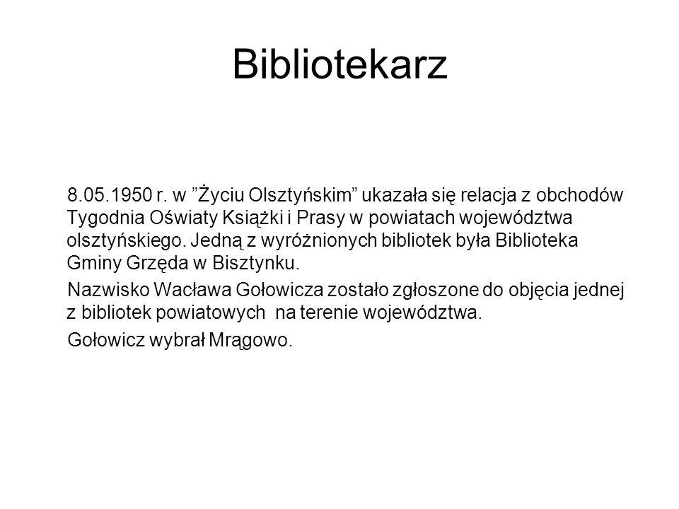 """Bibliotekarz 8.05.1950 r. w """"Życiu Olsztyńskim"""" ukazała się relacja z obchodów Tygodnia Oświaty Książki i Prasy w powiatach województwa olsztyńskiego."""
