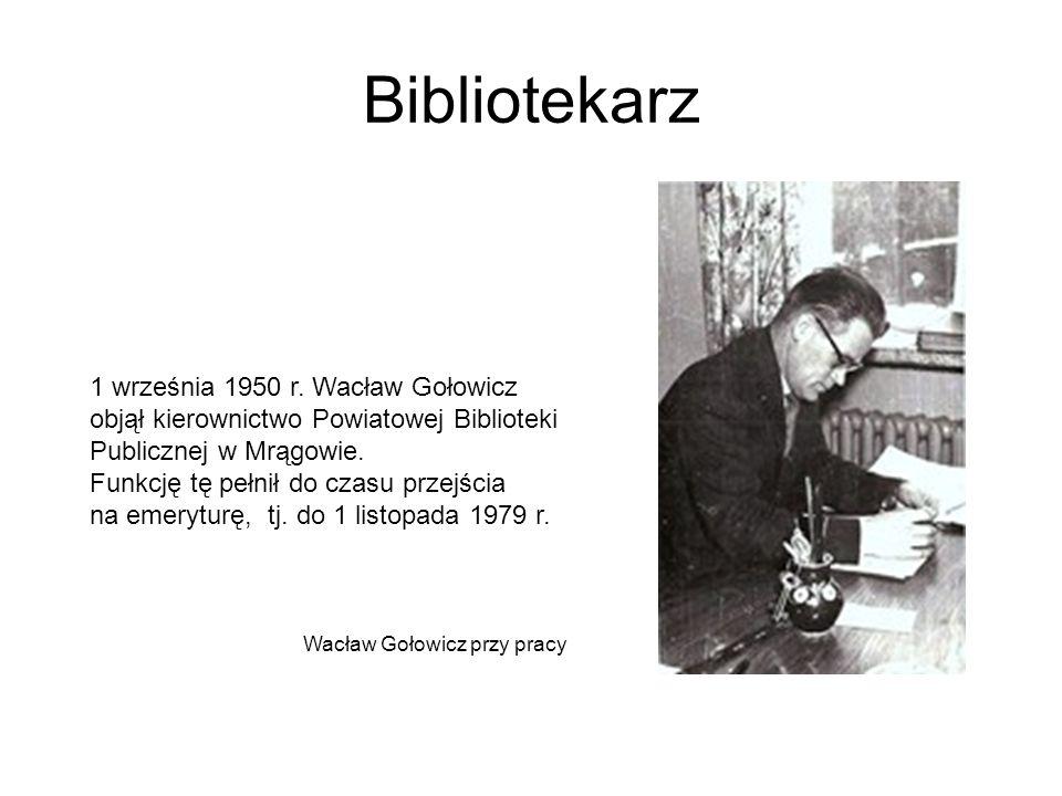 Bibliotekarz 1 września 1950 r. Wacław Gołowicz objął kierownictwo Powiatowej Biblioteki Publicznej w Mrągowie. Funkcję tę pełnił do czasu przejścia n