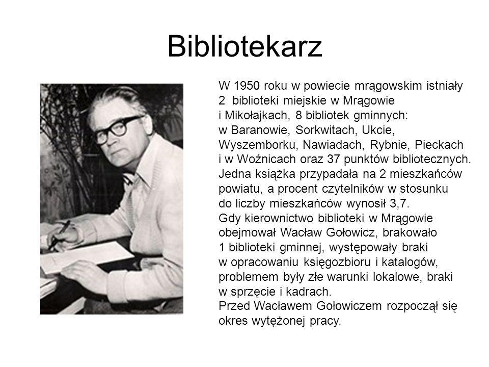 Bibliotekarz W 1950 roku w powiecie mrągowskim istniały 2 biblioteki miejskie w Mrągowie i Mikołajkach, 8 bibliotek gminnych: w Baranowie, Sorkwitach, Ukcie, Wyszemborku, Nawiadach, Rybnie, Pieckach i w Woźnicach oraz 37 punktów bibliotecznych.