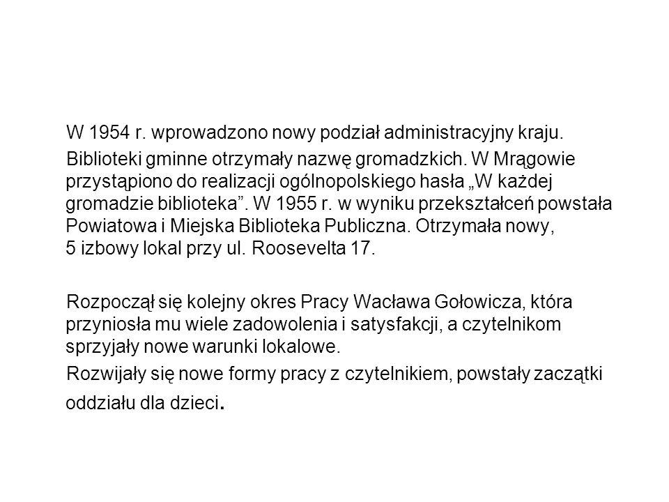W 1954 r. wprowadzono nowy podział administracyjny kraju. Biblioteki gminne otrzymały nazwę gromadzkich. W Mrągowie przystąpiono do realizacji ogólnop