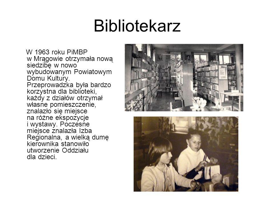 Bibliotekarz W 1963 roku PiMBP w Mrągowie otrzymała nową siedzibę w nowo wybudowanym Powiatowym Domu Kultury. Przeprowadzka była bardzo korzystna dla