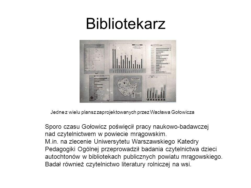 Bibliotekarz Jedne z wielu plansz zaprojektowanych przez Wacława Gołowicza Sporo czasu Gołowicz poświęcił pracy naukowo-badawczej nad czytelnictwem w powiecie mrągowskim.