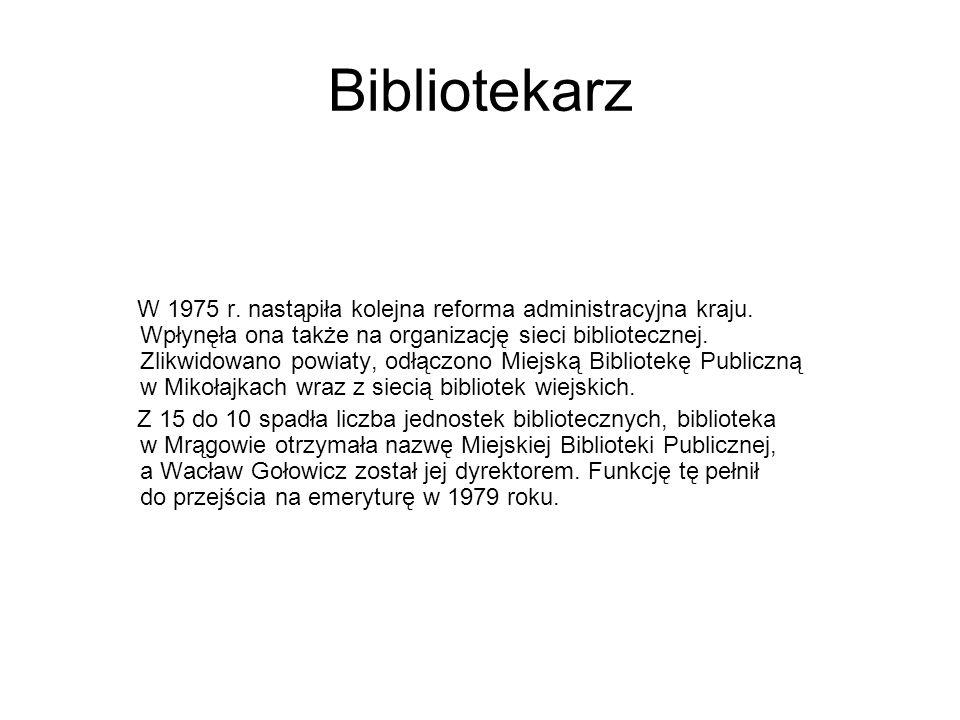 Bibliotekarz W 1975 r. nastąpiła kolejna reforma administracyjna kraju. Wpłynęła ona także na organizację sieci bibliotecznej. Zlikwidowano powiaty, o