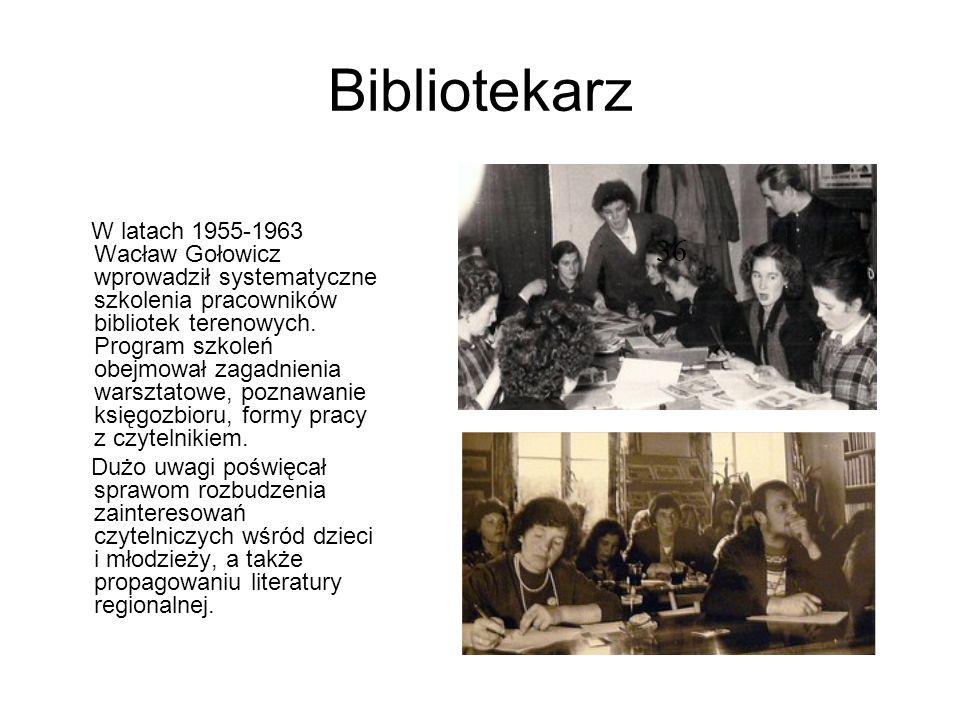 Bibliotekarz W latach 1955-1963 Wacław Gołowicz wprowadził systematyczne szkolenia pracowników bibliotek terenowych. Program szkoleń obejmował zagadni