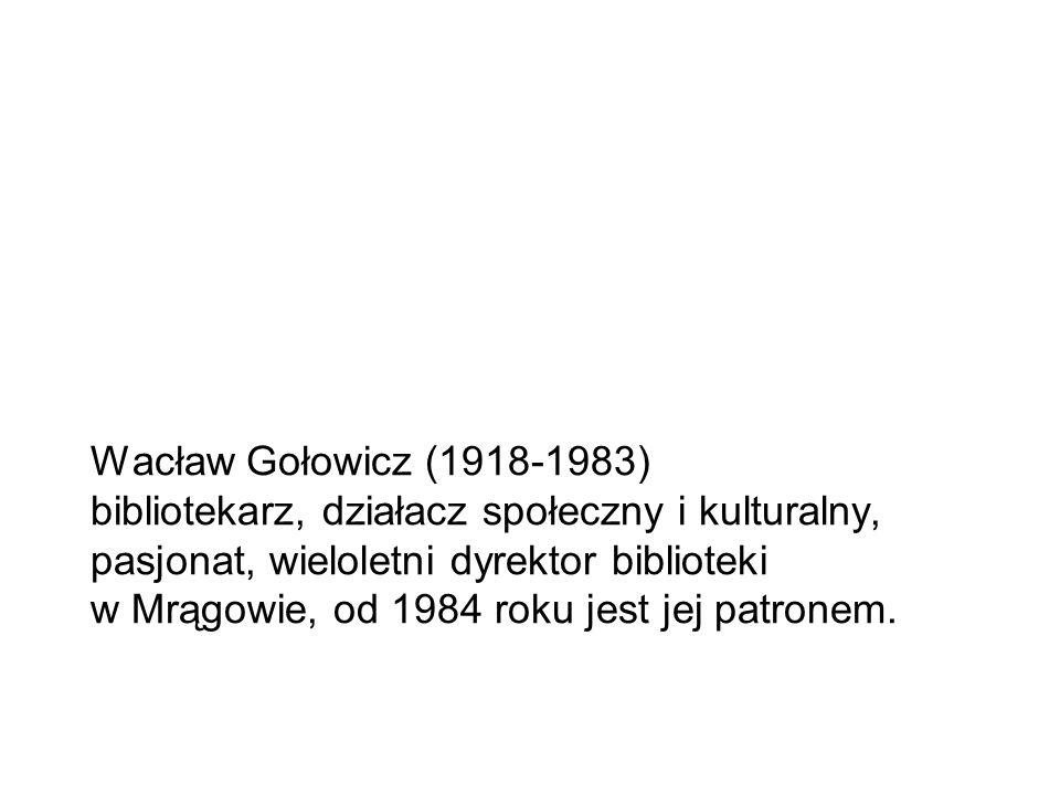 Wacław Gołowicz (1918-1983) bibliotekarz, działacz społeczny i kulturalny, pasjonat, wieloletni dyrektor biblioteki w Mrągowie, od 1984 roku jest jej patronem.