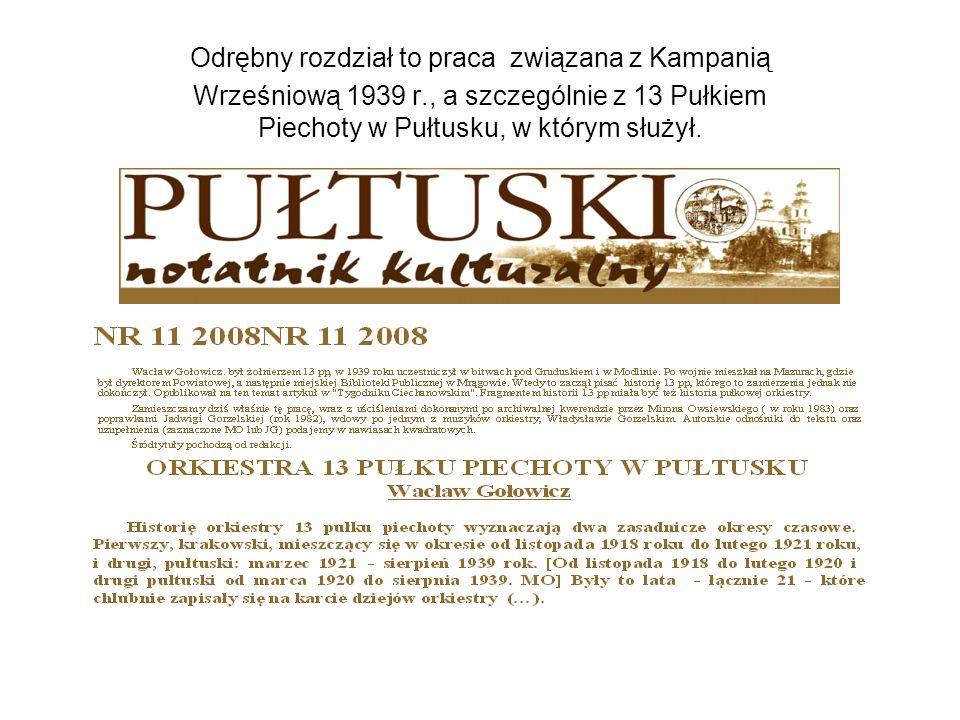 Odrębny rozdział to praca związana z Kampanią Wrześniową 1939 r., a szczególnie z 13 Pułkiem Piechoty w Pułtusku, w którym służył.