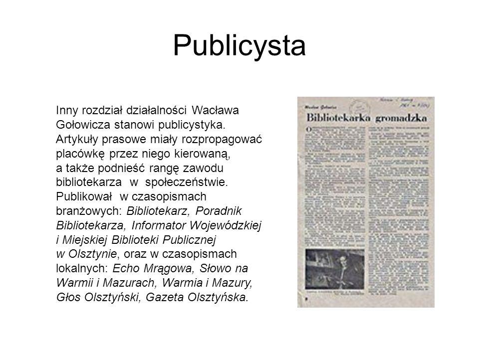 Publicysta Inny rozdział działalności Wacława Gołowicza stanowi publicystyka. Artykuły prasowe miały rozpropagować placówkę przez niego kierowaną, a t