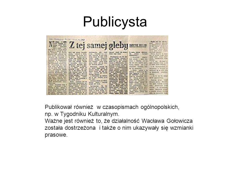 Publicysta Publikował również w czasopismach ogólnopolskich, np. w Tygodniku Kulturalnym. Ważne jest również to, że działalność Wacława Gołowicza zost