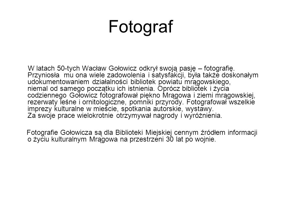 Fotograf W latach 50-tych Wacław Gołowicz odkrył swoją pasję – fotografię. Przyniosła mu ona wiele zadowolenia i satysfakcji, była także doskonałym ud