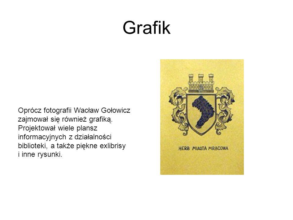Grafik Oprócz fotografii Wacław Gołowicz zajmował się również grafiką. Projektował wiele plansz informacyjnych z działalności biblioteki, a także pięk