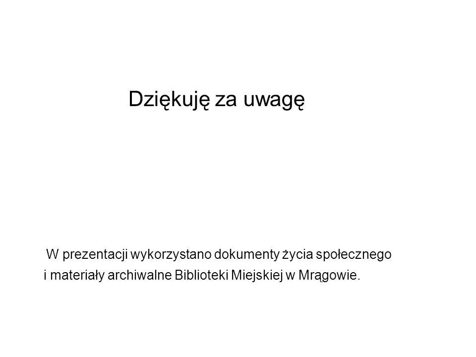 Dziękuję za uwagę W prezentacji wykorzystano dokumenty życia społecznego i materiały archiwalne Biblioteki Miejskiej w Mrągowie.