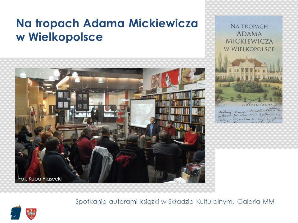 Na tropach Adama Mickiewicza w Wielkopolsce Fot. Kuba Piasecki Spotkanie autorami książki w Składzie Kulturalnym, Galeria MM