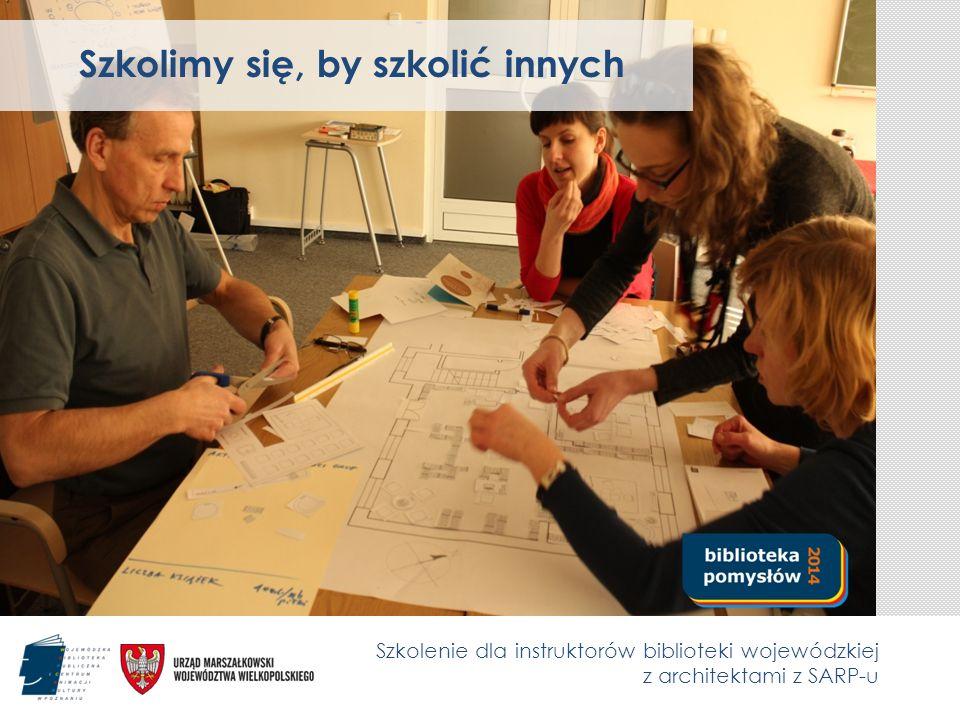 Szkolenie dla instruktorów biblioteki wojewódzkiej z architektami z SARP-u Szkolimy się, by szkolić innych