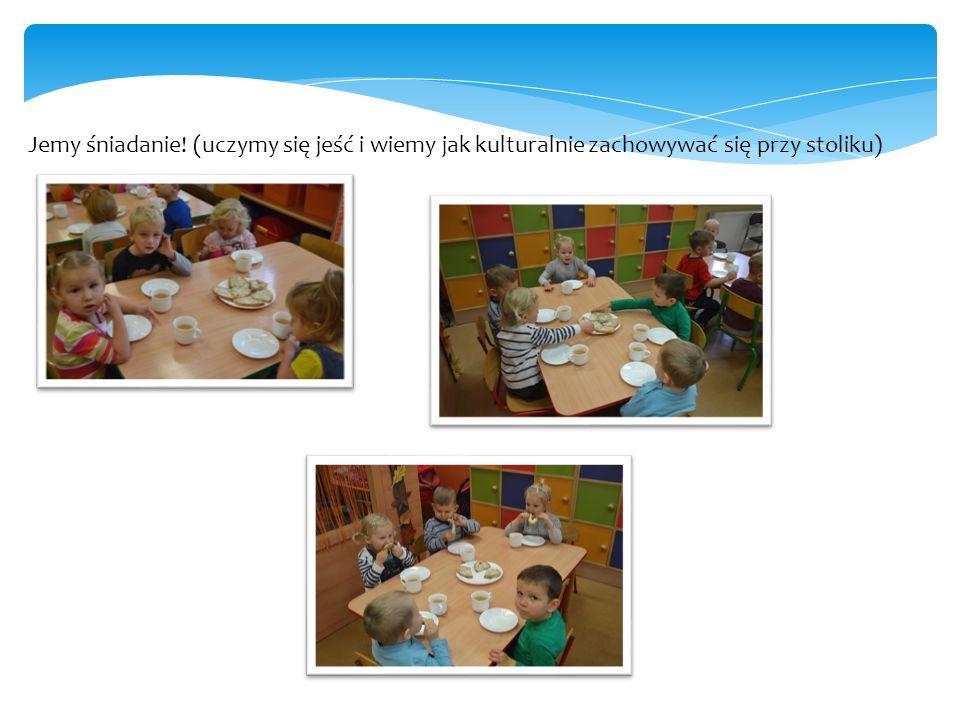 Jemy śniadanie! (uczymy się jeść i wiemy jak kulturalnie zachowywać się przy stoliku)