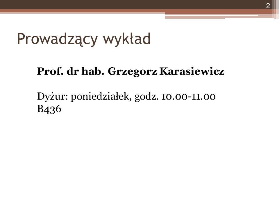 Prowadzący wykład 2 Prof. dr hab. Grzegorz Karasiewicz Dyżur: poniedziałek, godz. 10.00-11.00 B436