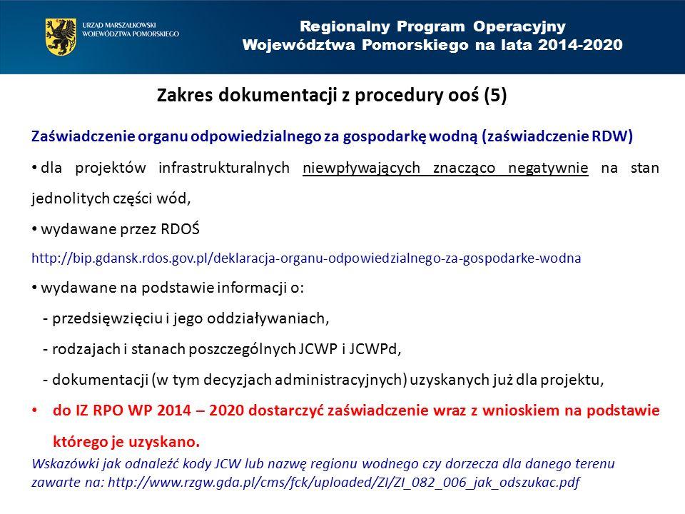 Regionalny Program Operacyjny Województwa Pomorskiego na lata 2014-2020 Zakres dokumentacji z procedury ooś (5) Zaświadczenie organu odpowiedzialnego