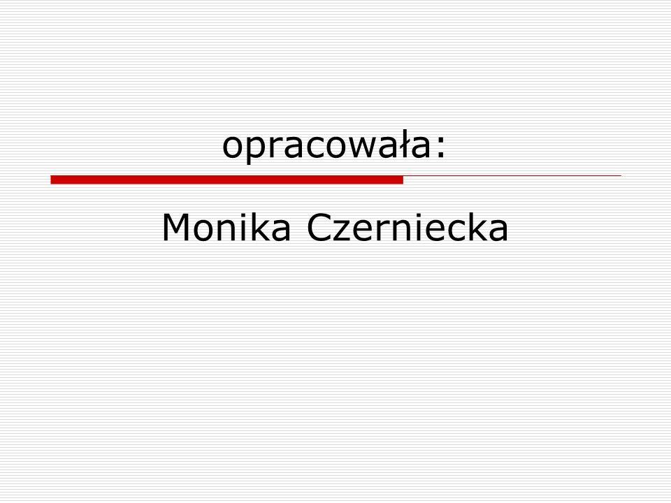opracowała: Monika Czerniecka