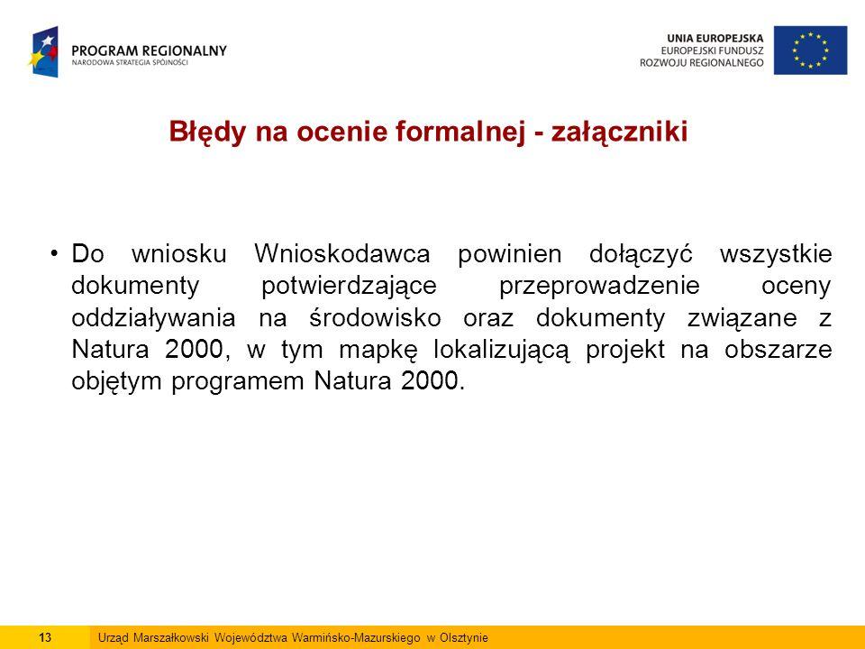 13Urząd Marszałkowski Województwa Warmińsko-Mazurskiego w Olsztynie Do wniosku Wnioskodawca powinien dołączyć wszystkie dokumenty potwierdzające przeprowadzenie oceny oddziaływania na środowisko oraz dokumenty związane z Natura 2000, w tym mapkę lokalizującą projekt na obszarze objętym programem Natura 2000.