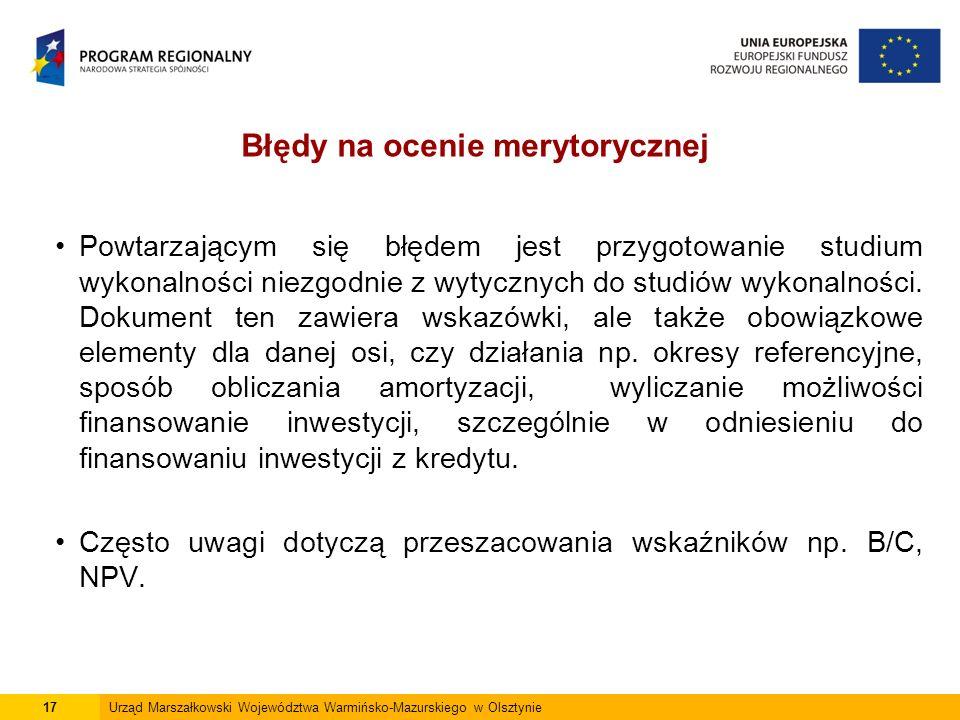 17Urząd Marszałkowski Województwa Warmińsko-Mazurskiego w Olsztynie Powtarzającym się błędem jest przygotowanie studium wykonalności niezgodnie z wytycznych do studiów wykonalności.