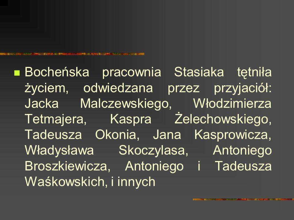 Bocheńska pracownia Stasiaka tętniła życiem, odwiedzana przez przyjaciół: Jacka Malczewskiego, Włodzimierza Tetmajera, Kaspra Żelechowskiego, Tadeusza Okonia, Jana Kasprowicza, Władysława Skoczylasa, Antoniego Broszkiewicza, Antoniego i Tadeusza Waśkowskich, i innych