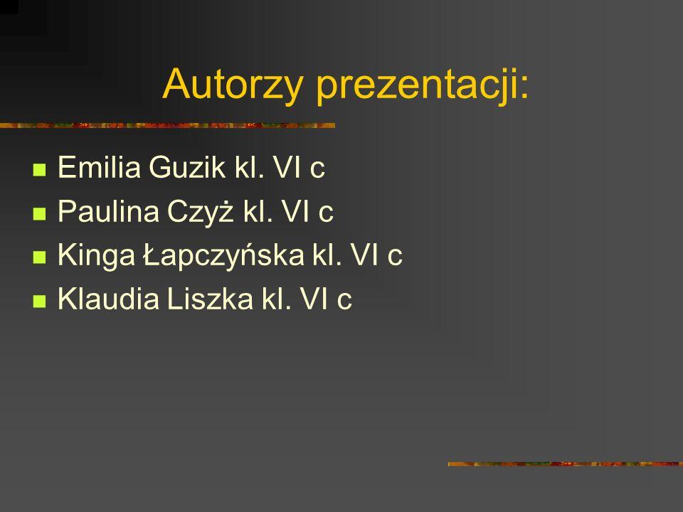 Autorzy prezentacji: Emilia Guzik kl. VI c Paulina Czyż kl.