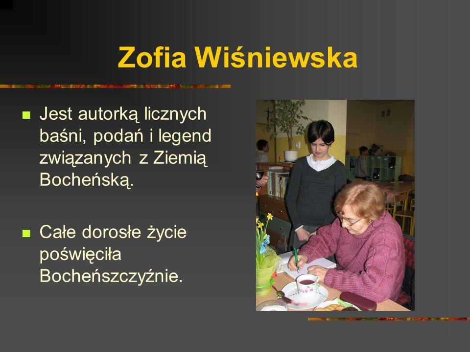 Zofia Wiśniewska Jest autorką licznych baśni, podań i legend związanych z Ziemią Bocheńską.
