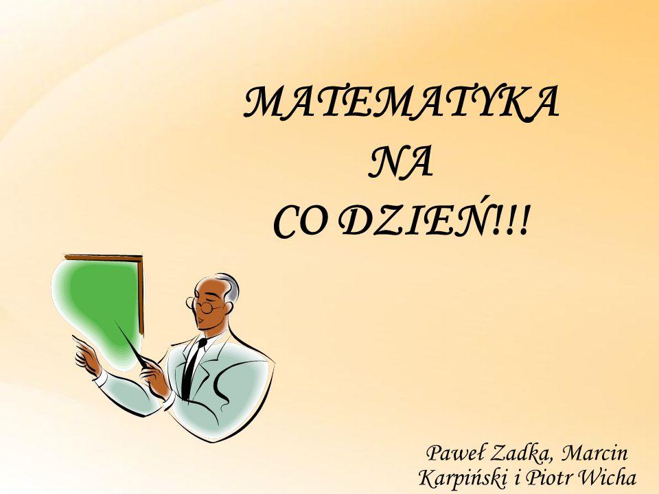 MATEMATYKA NA CO DZIEŃ!!! Paweł Zadka, Marcin Karpiński i Piotr Wicha