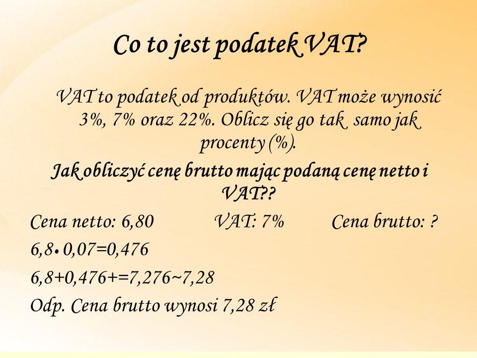 Co to jest podatek VAT? VAT to podatek od produktów. VAT może wynosić 3%, 7% oraz 22%. Oblicz się go tak samo jak procenty (%). Jak obliczyć cenę brut