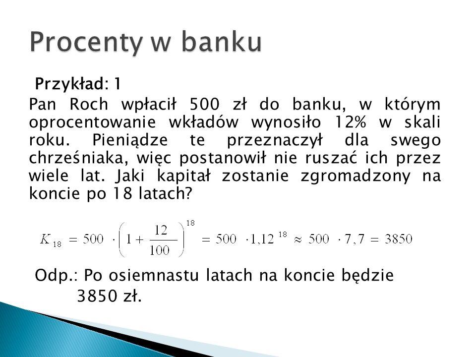 Przykład: 1 Pan Roch wpłacił 500 zł do banku, w którym oprocentowanie wkładów wynosiło 12% w skali roku. Pieniądze te przeznaczył dla swego chrześniak
