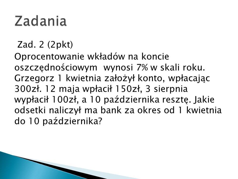 Zad.3(1pkt) Pan Nowak wpłacił do banku 2000zł na 15% Procent w stosunku rocznym.