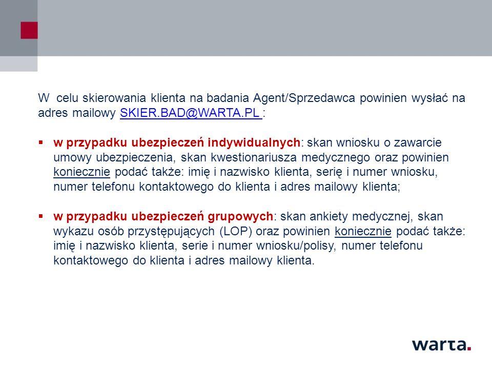 W celu skierowania klienta na badania Agent/Sprzedawca powinien wysłać na adres mailowy SKIER.BAD@WARTA.PL :SKIER.BAD@WARTA.PL  w przypadku ubezpiecz