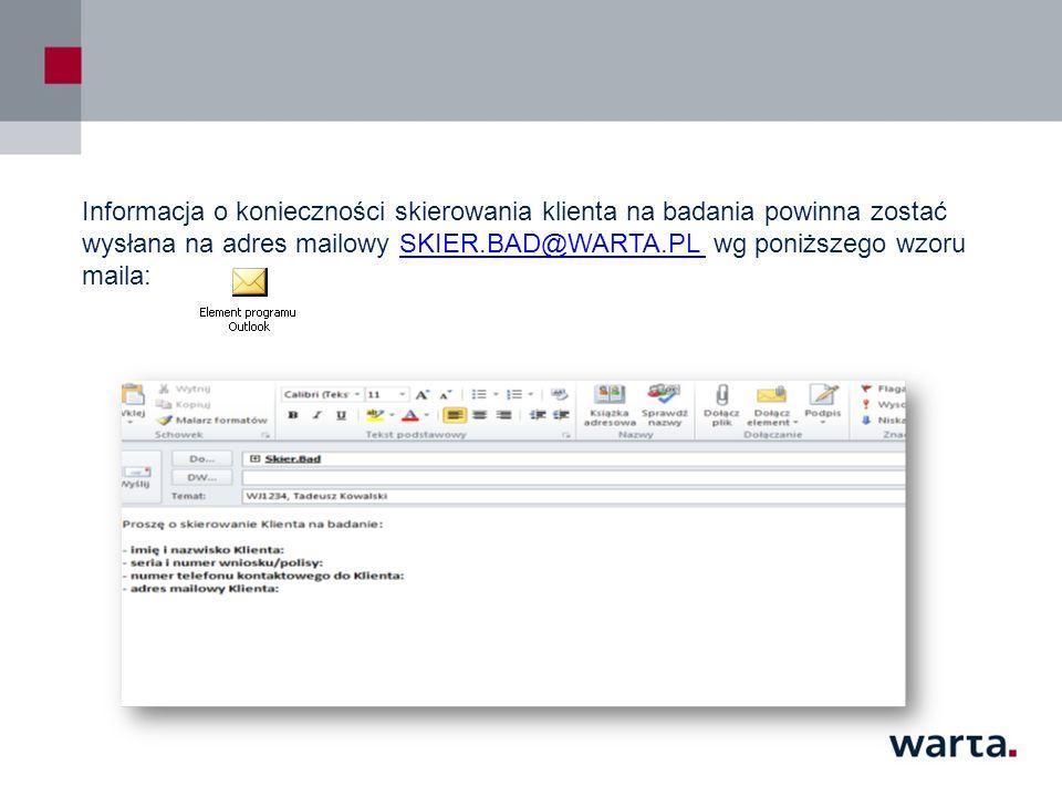 Informacja o konieczności skierowania klienta na badania powinna zostać wysłana na adres mailowy SKIER.BAD@WARTA.PL wg poniższego wzoru maila:SKIER.BA