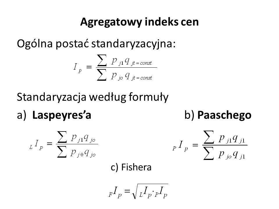 Agregatowy indeks cen Ogólna postać standaryzacyjna: Standaryzacja według formuły a) Laspeyres'ab) Paaschego c) Fishera