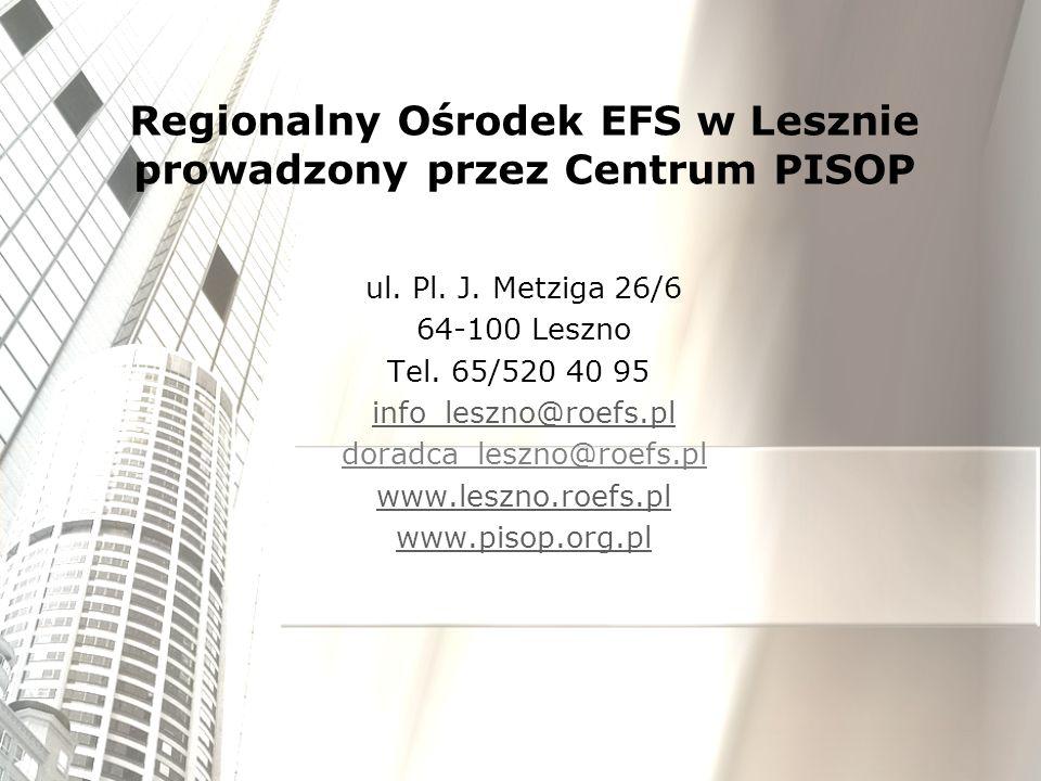 ul. Pl. J. Metziga 26/6 64-100 Leszno Tel. 65/520 40 95 info_leszno@roefs.pl doradca_leszno@roefs.pl www.leszno.roefs.pl www.pisop.org.pl