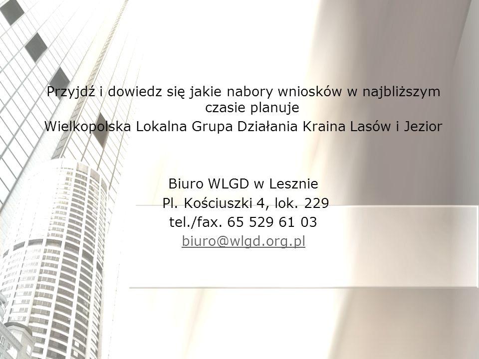 Przyjdź i dowiedz się jakie nabory wniosków w najbliższym czasie planuje Wielkopolska Lokalna Grupa Działania Kraina Lasów i Jezior Biuro WLGD w Leszn