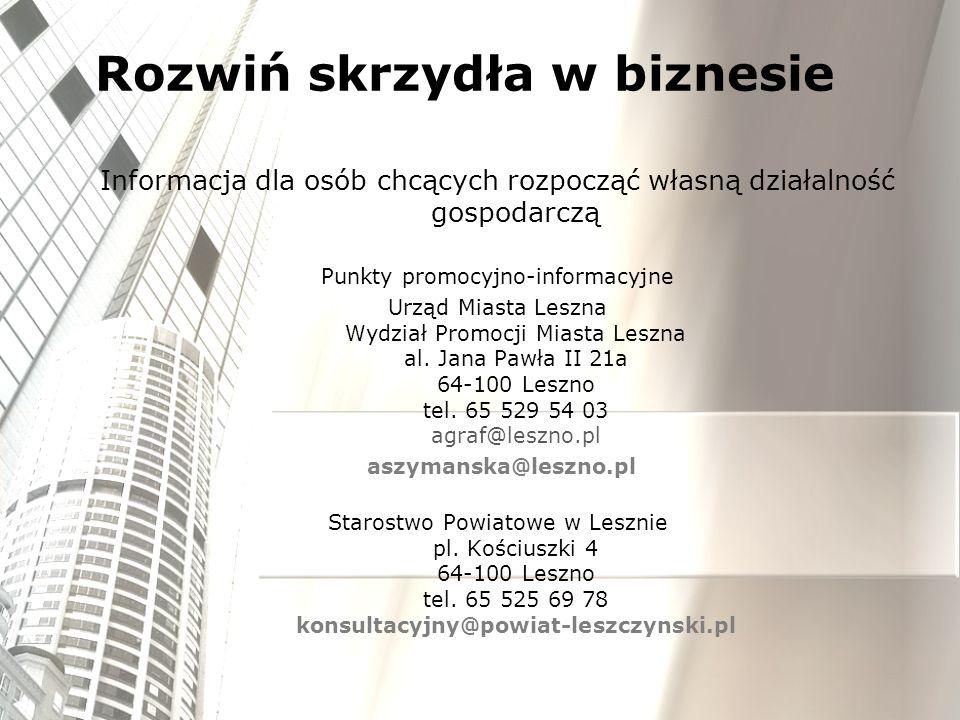 Rozwiń skrzydła w biznesie Informacja dla osób chcących rozpocząć własną działalność gospodarczą Punkty promocyjno-informacyjne Urząd Miasta Leszna Wy
