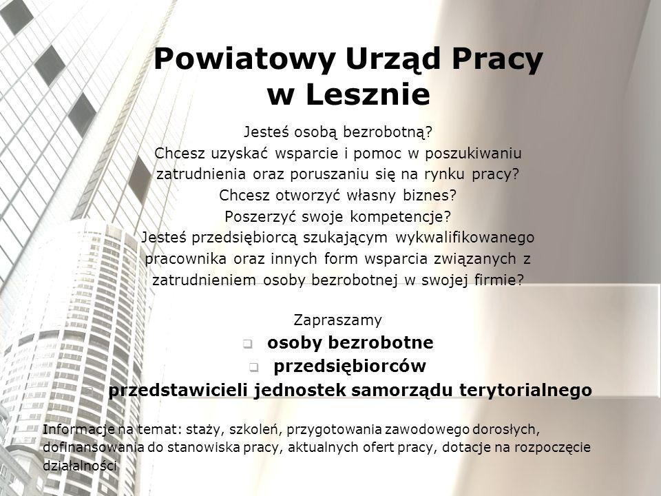 Ul. Śniadeckich 5 64-100 Leszno tel. 65 529 50 67 pole@praca.gov.pl Powiatowy Urząd Pracy w Lesznie