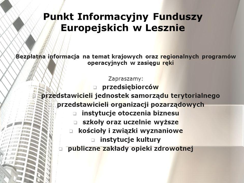 Punkt Informacyjny Funduszy Europejskich w Lesznie Bezpłatna informacja na temat krajowych oraz regionalnych programów operacyjnych w zasięgu ręki Zap