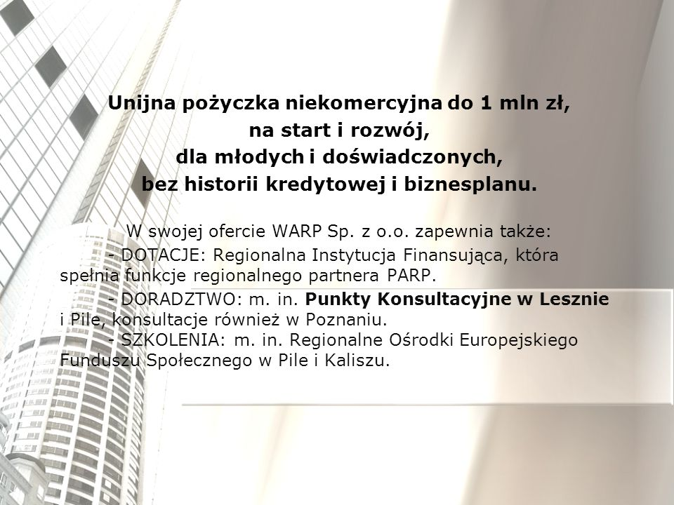 Unijna pożyczka niekomercyjna do 1 mln zł, na start i rozwój, dla młodych i doświadczonych, bez historii kredytowej i biznesplanu. W swojej ofercie WA