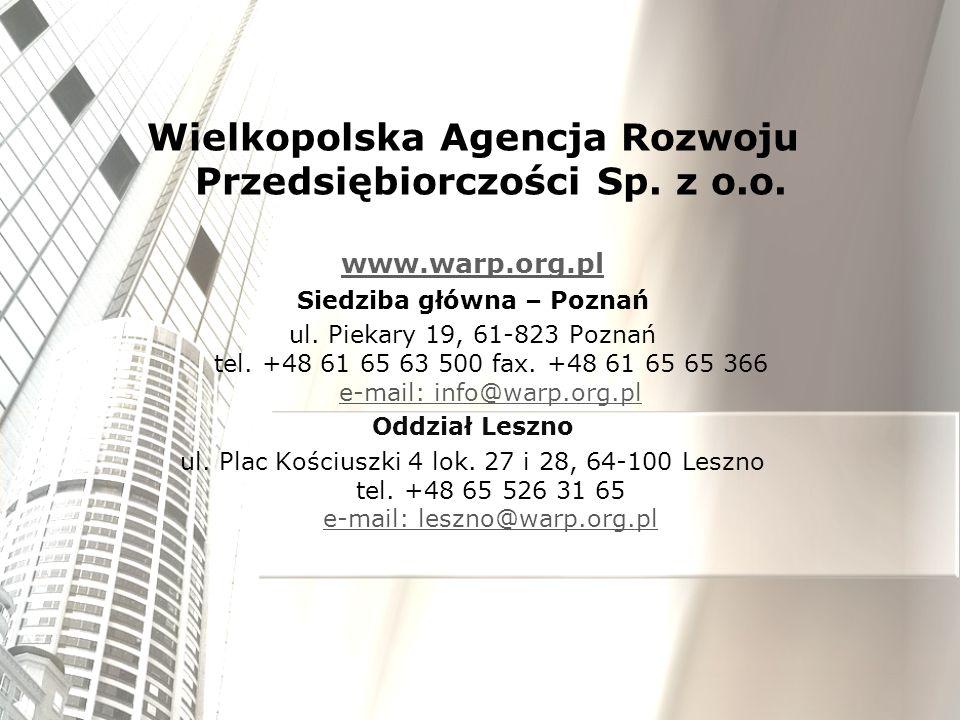 Wielkopolska Agencja Rozwoju Przedsiębiorczości Sp. z o.o. www.warp.org.pl Siedziba główna – Poznań ul. Piekary 19, 61-823 Poznań tel. +48 61 65 63 50