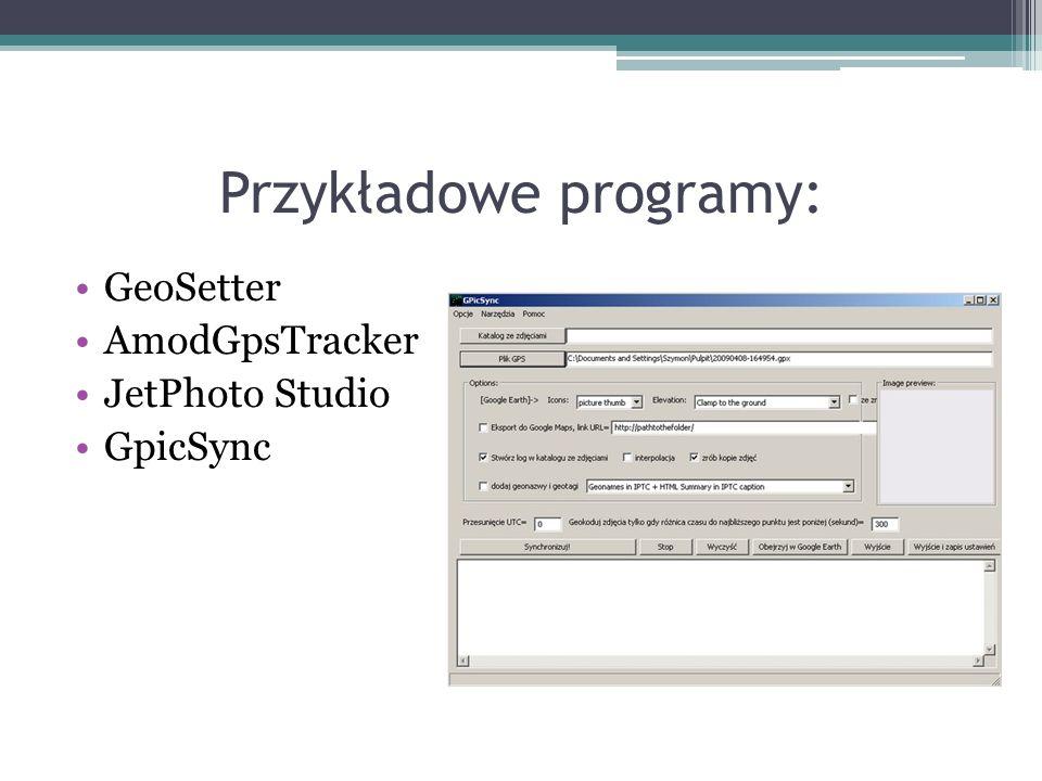 Przykładowe programy: GeoSetter AmodGpsTracker JetPhoto Studio GpicSync