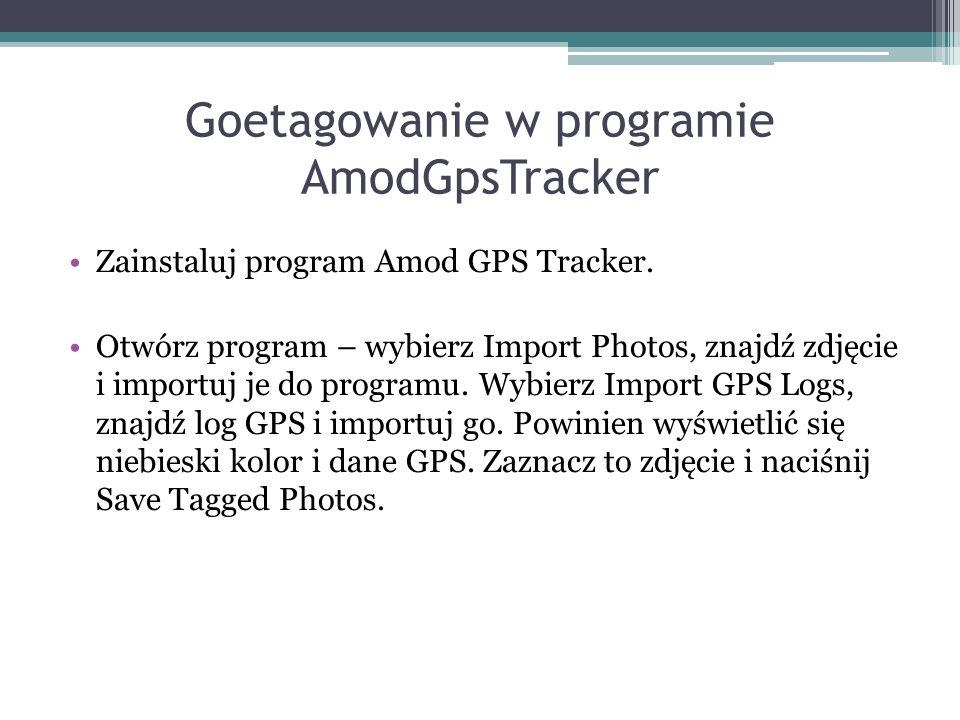 Goetagowanie w programie AmodGpsTracker Zainstaluj program Amod GPS Tracker. Otwórz program – wybierz Import Photos, znajdź zdjęcie i importuj je do p