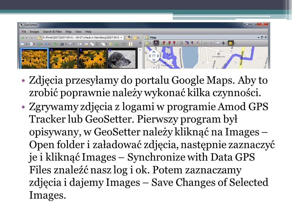 Zdjęcia przesyłamy do portalu Google Maps. Aby to zrobić poprawnie należy wykonać kilka czynności. Zgrywamy zdjęcia z logami w programie Amod GPS Trac